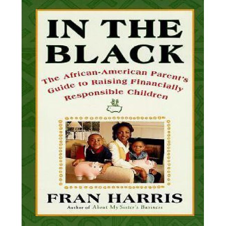 In the Black The African American Parents Guide to Raising Financially Responsible Children